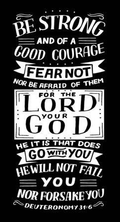 Hand lettering with inspirational quote Be strong and of a good courage, fear not . Biblical background. Modern calligraphy Scripture print. Christian poster. Motivational text. Bible verse