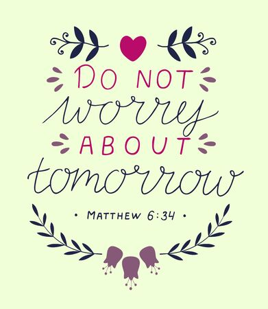Hand lettering Do not worry about tomorrow . Biblical background. Christian poster. Scripture print. Motivational quote. Modern calligraphy. Bible Verse