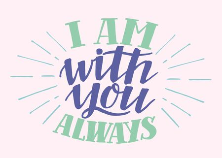 Hand lettering I am with you always. Biblical background. Christian poster. Scripture print. Motivational quote. Modern calligraphy. Bible Verse