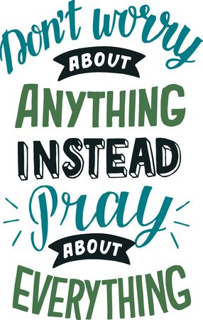Hand lettering with bible verse Do not worry about anything, instead pray about everything