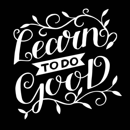 Hand lettering with inspirational quote Learn to do good.