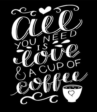 Hand lettering quote All you need is love and cup of coffee.