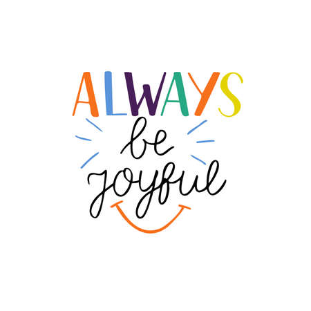 Hand drawn words with inspirational quote Always be joyful.