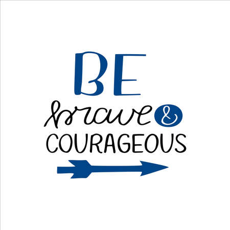 Hand drawn words with inspirational quote Be brave and courageous.