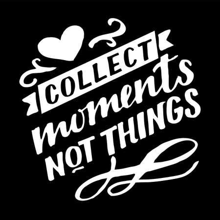 Hand lettering quote Collect moments, not things.