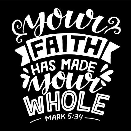 Hand lettering with Bible verse Your faith has made your whole.