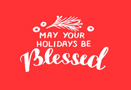 Hand lettering with quote May your Holidays be Blessed on red background.