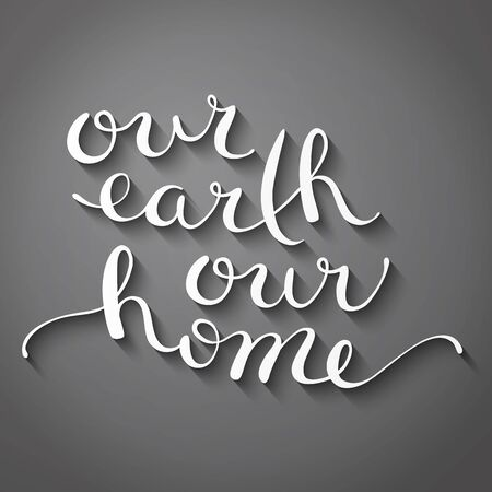 Our earth our home, handmade calligraphy illustration Vector