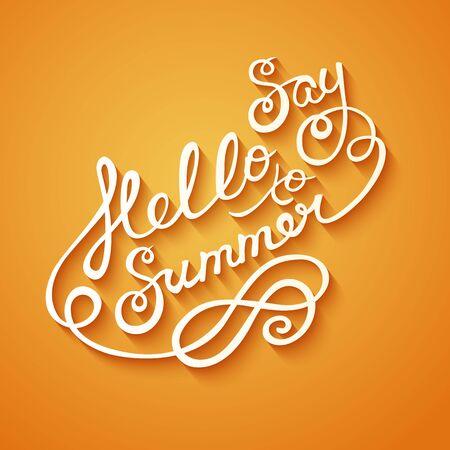 say hello: Say hello to summer, handmade calligraphy, vector illustration