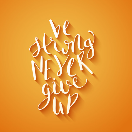 inspiring: Be strong never give up motivational quote typographical poster, vector illustration.