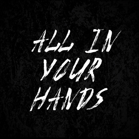 all in: All in your hands, motivational quote, vector illustration Illustration
