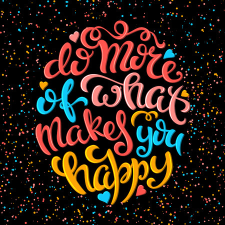 Do more of what makes you happy poster with hand-drawn lettering, vector illustration