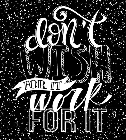 don't: Dont wish for it, work for it poster with hand drawn lettering, vector illustration Illustration