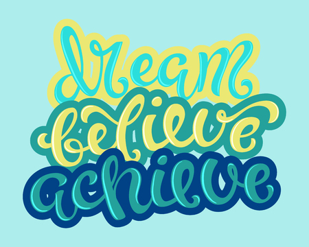 belive: Dream, believe, achieve poster with hand drawn lettering, vector illustration