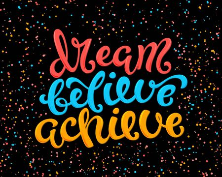 believe: Dream, believe, achieve poster with hand drawn lettering, vector illustration