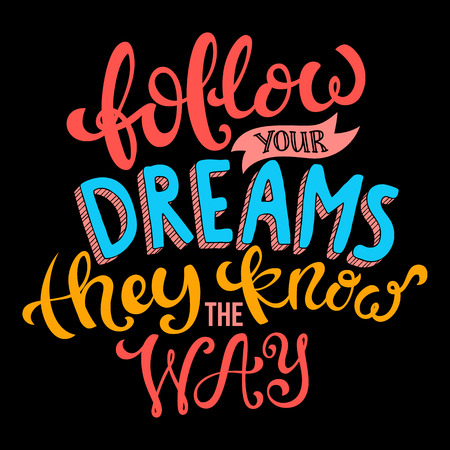Follow your dreams they know the way poster with hand-drawn lettering, vector illustration Illustration