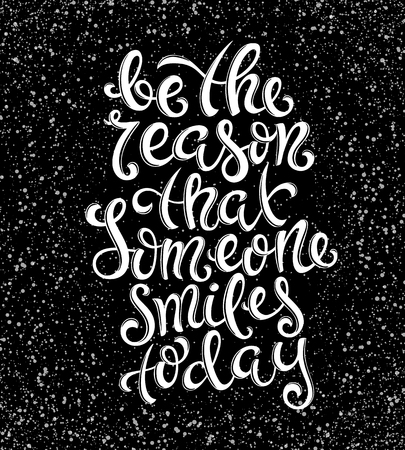reason: Be the reason that someone smiles today poster with hand-drawn lettering, vector illustration