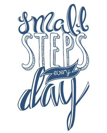 every day: Small steps every day, poster with hand drawn lettering, vector illustration