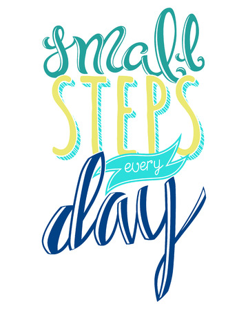 Small steps every day, poster with hand drawn lettering, vector illustration