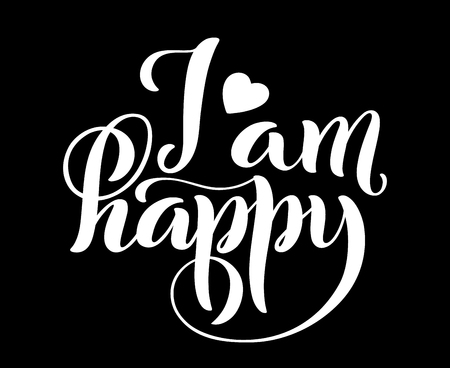 I am happy. Modern calligraphy quote with handdrawn lettering. Template for print and poster. Vector illustration. Vetores