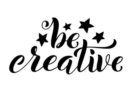 Be creative hand written lettering. Inspirational quote. Vector illustration