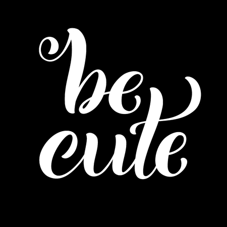Be cute hand written lettering. Inspirational quote. Vector illustration