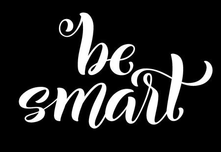 Be smart hand written lettering. Inspirational quote. Vector illustration