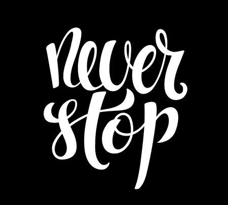 Never stop hand written lettering. Inspirational quote. Vector illustration