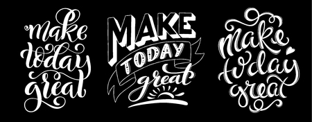 Make today great. Set of inspirational phrases. Modern calligraphy quote with handdrawn lettering. Template for print and poster. Vector illustration.