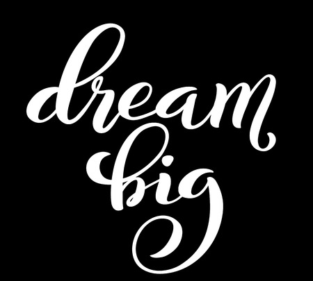 Dream big hand written lettering. Inspirational quote. Vector illustration