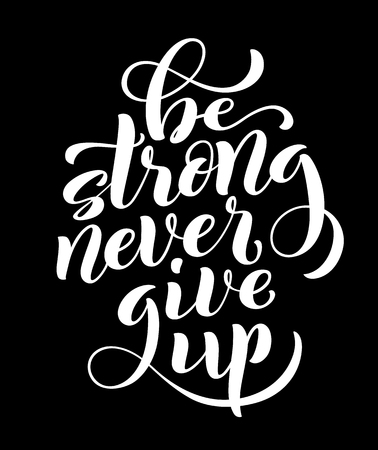 Be strong never give up, motivational quote. Template poster with handdrawn lettering. Vector illustration