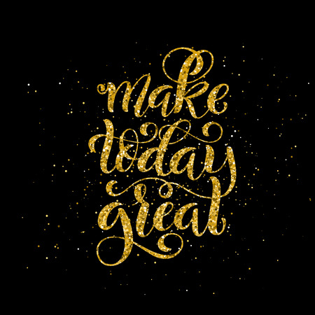Make today great. Inspirational phrase. Modern calligraphy quote with handdrawn lettering. Template for print and poster. Vector illustration. Ilustrace
