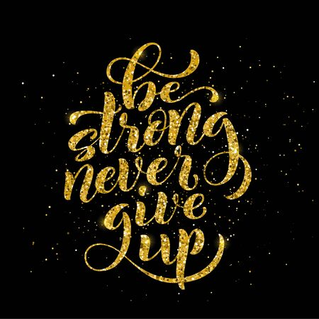 Be strong never give up motivational quote typographical poster, illustration.
