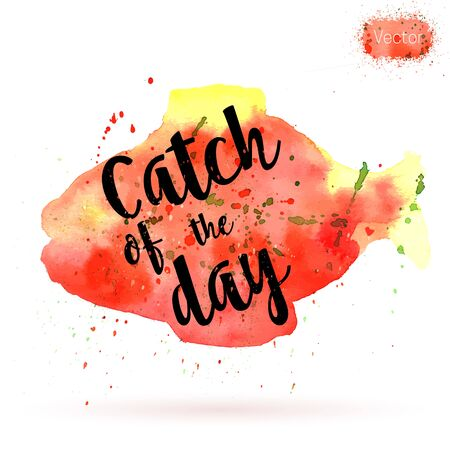 Phrase, Catch of the day, on watercolor background.