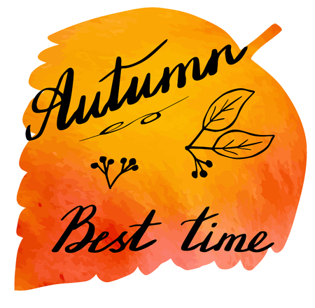 hand written: Hand written phrase Autumn Best time on abstract hand painted watercolor texture in leaf. Colorful autumn foliage banner template with hand lettering isolated on white background. Vector illustration.
