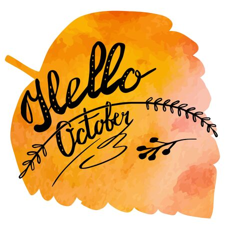 Hand written phrase Hello October on abstract hand painted watercolor texture in leaf. Colorful autumn foliage banner template with hand lettering isolated on white background. Vector illustration.