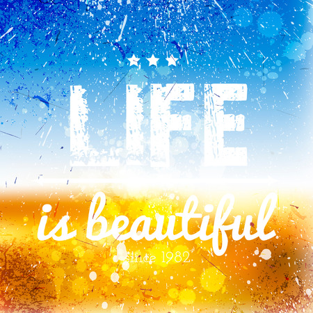 Abstract background on grunge paper with life is beautiful text