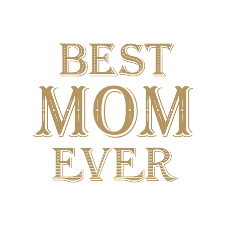 Holiday background Mothers Day. Greeting card Best Mom Ever. Typography Design. Vector illustration.