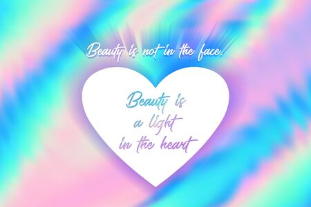Beauty is not in the face, beauty is a light in the heart poster. Inspirational quote, positive motivation quotation about kindness and good heart. Calligraphic font lettering on hologram background.