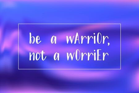 Be a warrior not a worrier poster. Vector motivation quote. Inspirational slogan to keep calm, don't worry, don't panic and go on with your business, to be a warrior. Quote on holographic background.