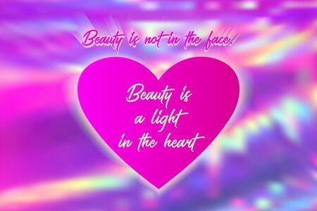 Schönheit liegt nicht im Gesicht, Schönheit ist ein Licht im Herzen Poster. Inspirierendes Zitat, positives Motivationszitat über Freundlichkeit und gutes Herz. Kalligraphische Schriftbeschriftung auf Hologrammhintergrund.