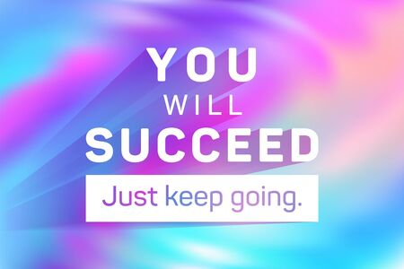 You will succeed just keep going poster. Vector sport workout motivation quote. Inspirational slogan to move on, keep going to succeed. Calligraphic quote text, holographic background. Positive slogan