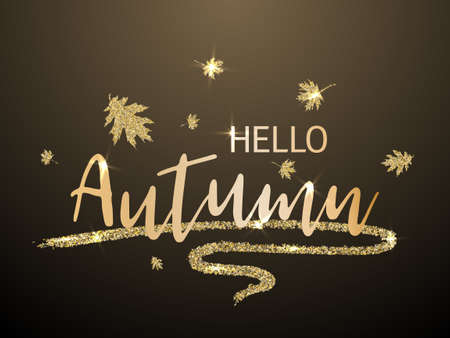 Hello autumn seasonal calligraphic banner vector design with falling dry leaves. Greeting card with Hello autumn lettering calligraphy, gold glitter elements. Handwritten effect. Seasonal poster.