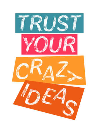 Trust your crazy ideas inspirational quote. Creating your own future life coaching inspiration. Trust your crazy ideas lettering motivational and inspirational positive quote.