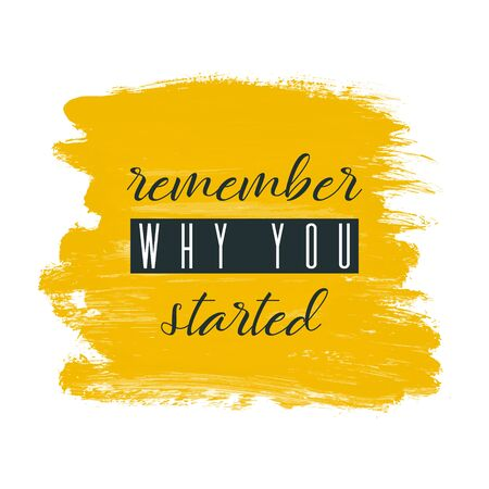 Remember why you started. Lettering on hand paint yellow watercolor texture isolated on white background. Ink dry brush stains, stroke, splash, smudge, scribble. Fitness gym motivation quote poster.