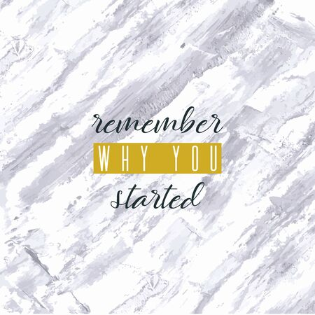 Remember why you started. Lettering on hand paint marble watercolor texture background. Ink dry brush stain, stroke, splash, smudge, scribble. Fitness gym motivation quote poster, blogging video cover
