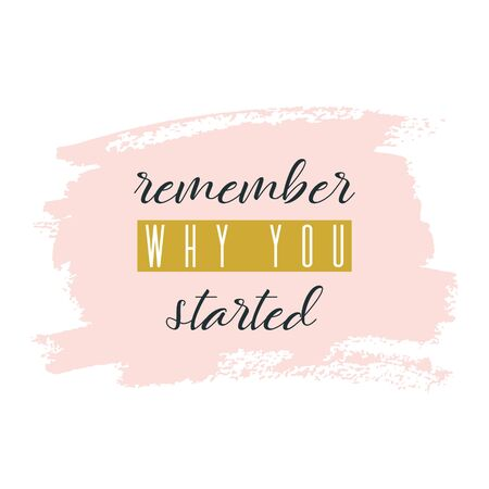 Remember why you started. Lettering on hand paint pastel pink watercolor texture background. Ink dry brush stains, stroke, splash, smudge. Fitness gym motivation quote poster, blogging video cover.