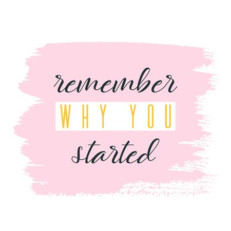 Remember why you started. Lettering on hand paint pastel pink watercolor texture background. Ink dry brush stains, stroke, splash, smudge. Fitness gym motivation quote poster, blogging video cover. Vector Illustratie