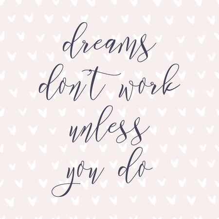Dreams don't work unless you do. Watercolor hand paint vector illustration, lettering text, pink heart seamless pattern. Motivational quote for flyers, banner, postcards, posters. Modern calligraphy. Vektoros illusztráció