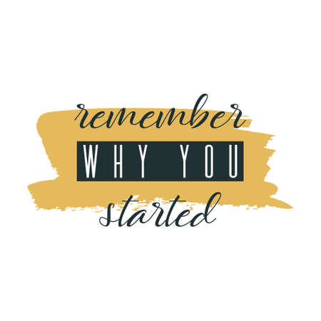 Remember why you started. Lettering on hand paint yellow watercolor texture isolated on white background. Ink dry brush stains, stroke, splash, smudge, scribble. Fitness gym motivation quote poster. 일러스트
